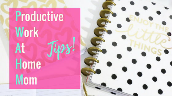 PWAHM (Productive Work At Home Mom) TIPS