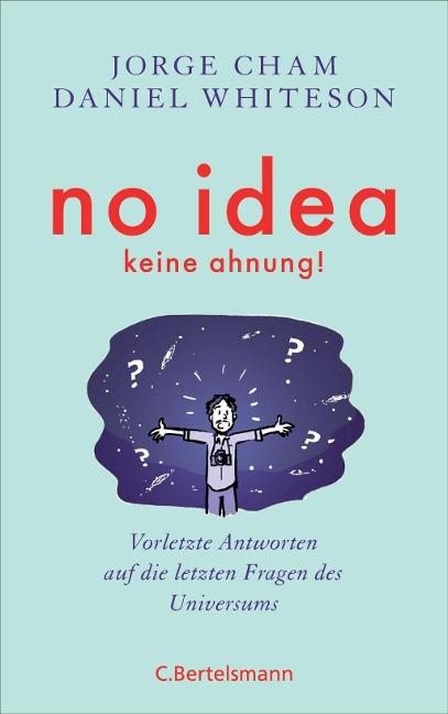 Buch: No idea - was wir noch nicht wissen von Jorge Cham, Daniel Whiteson