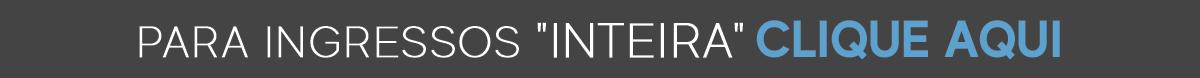 Clique aqui para ser redirecionado a página de compra de ingressos do tipo Inteiro