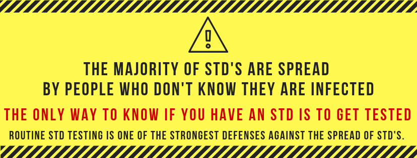 The majority of STDs are spread by people who don't know they are infected. The only way to know if you have an STD is to get tested. Routine STD testing is one of the strongest defenses against the spread of STDs.