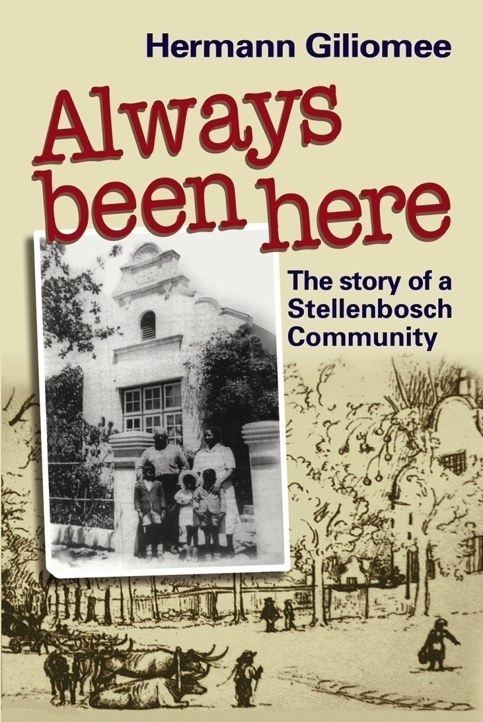 Book cover for Always been here: The story of a Stellenbosch Community by Herman Giliomee published by Africana Publishers