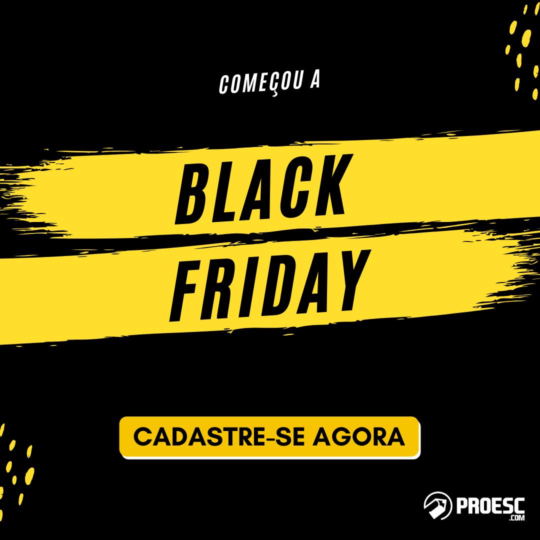 Começou a Black Friday Proesc 2019