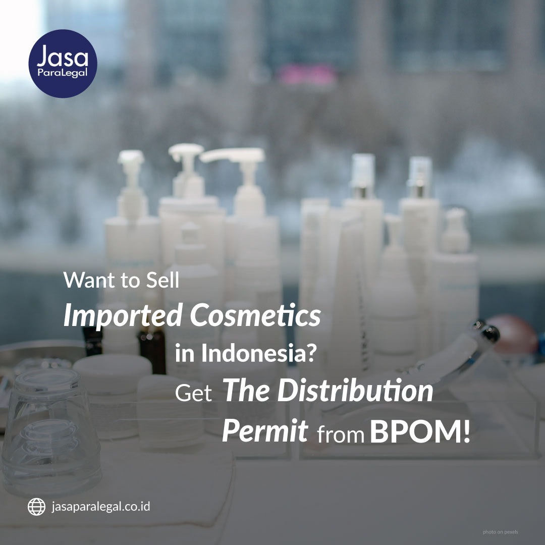 Want to Sell Imported Cosmetics in Indonesia? Get The Distribution Permit from BPOM!