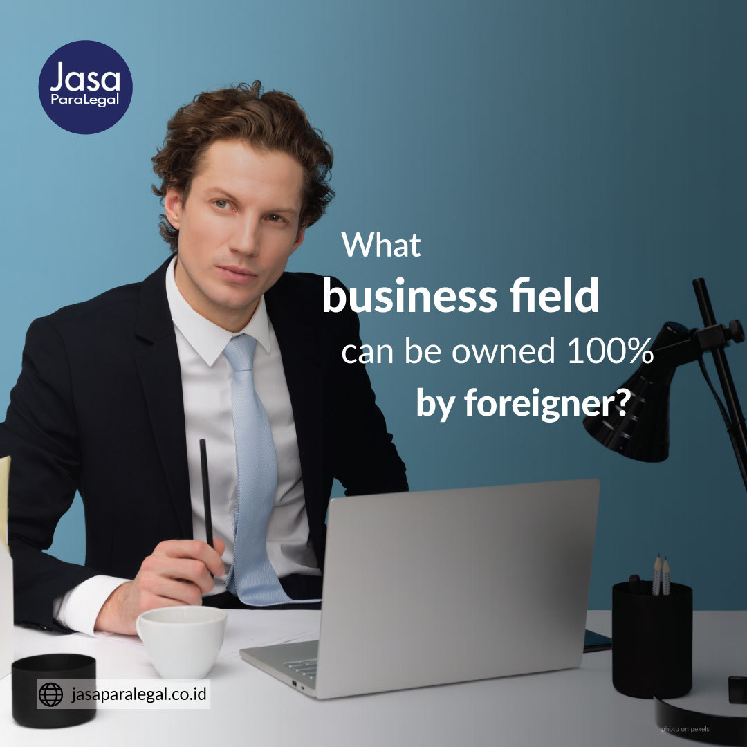 What business field can be owned 100% by foreigner?