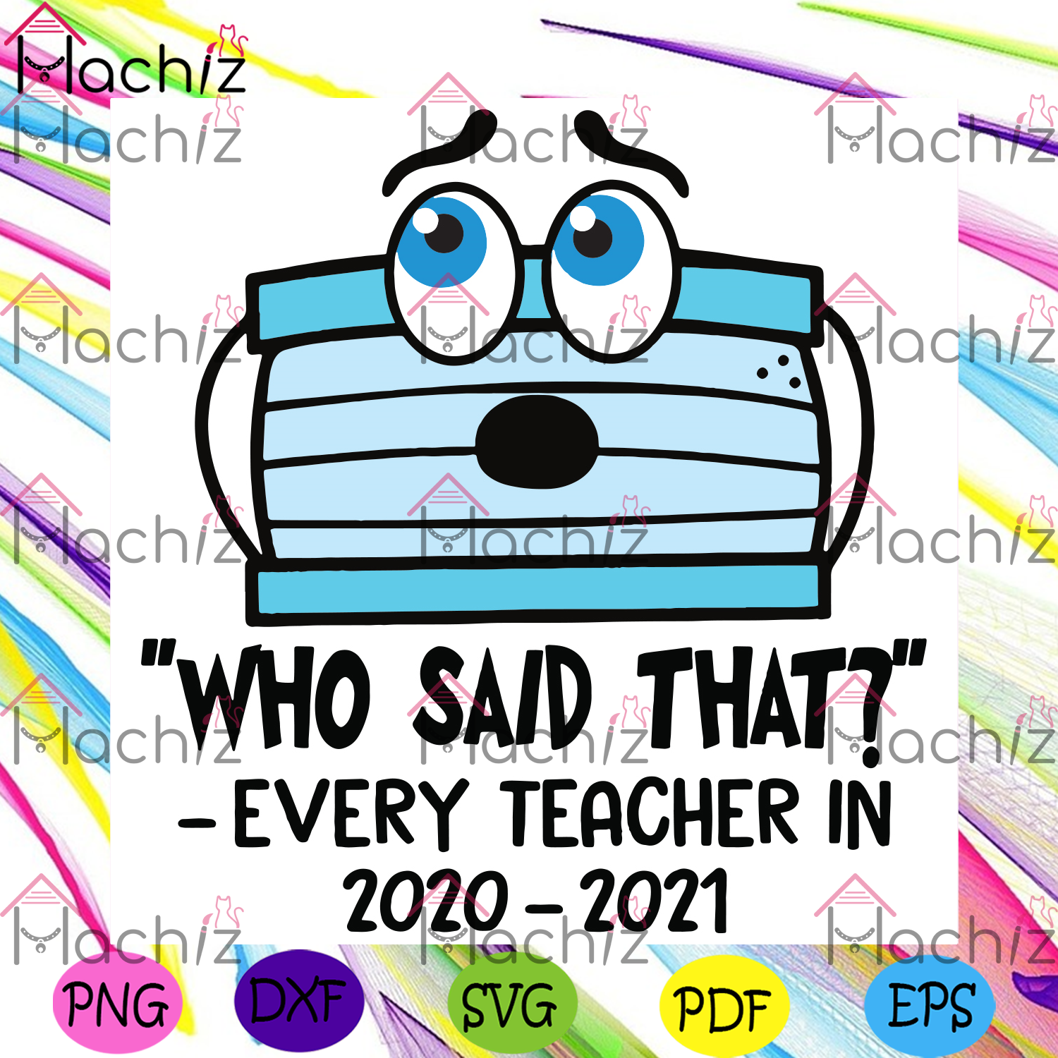 Who said that every teacher in 2020 2021 svg, mask face svg, mask face shirt, funny mask face svg, who said that svg, teacher svg, teacher shirt, teacher gift, teacher life svg, teacher lovers svg, virtual learning svg, students svg,