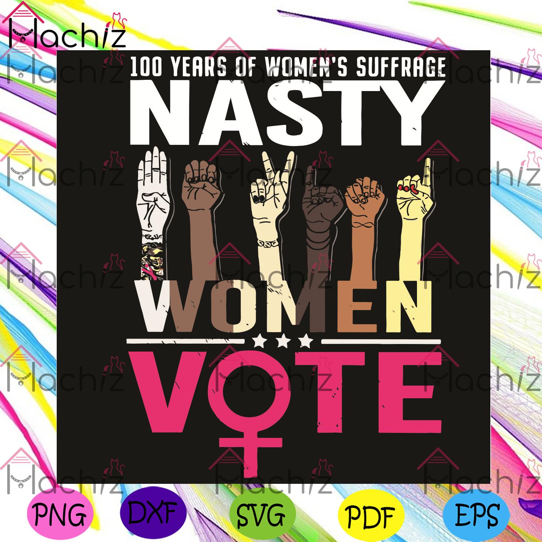 100 years of womens suffrage nasty women vote svg, nasty svg, nasty women svg, nasty women shirt, nasty women gift, nasty women vote svg, vote svg, voter svg, voting svg, vote gift, vote shirt, election svg, election 2020 svg, presidential election svg,