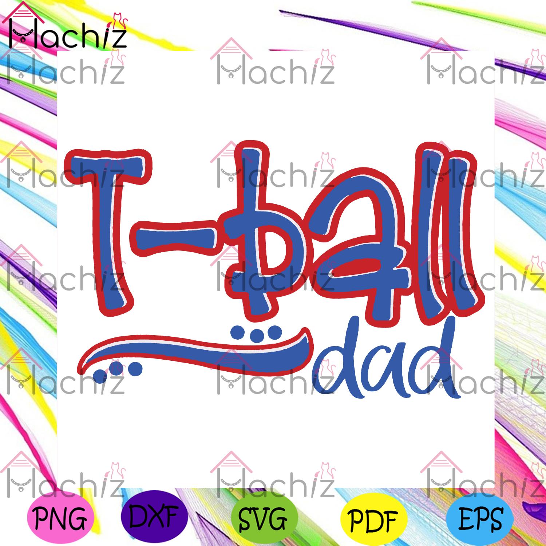 T ball dad svg fathers day svg, sport svg, baseball dad svg