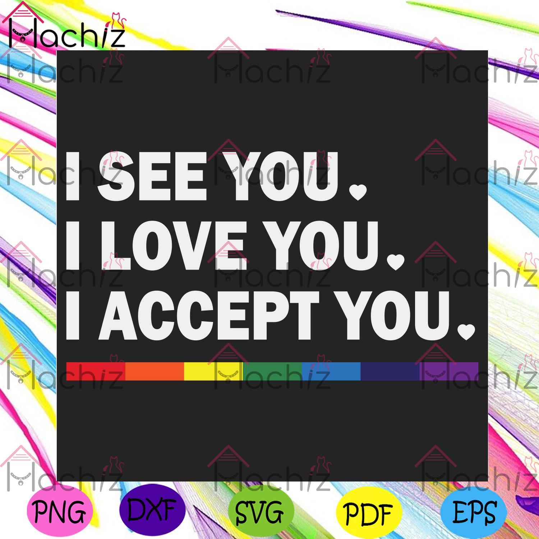 I see you i love you i accept you svg lgbt svg, gay svg, lesbian svg
