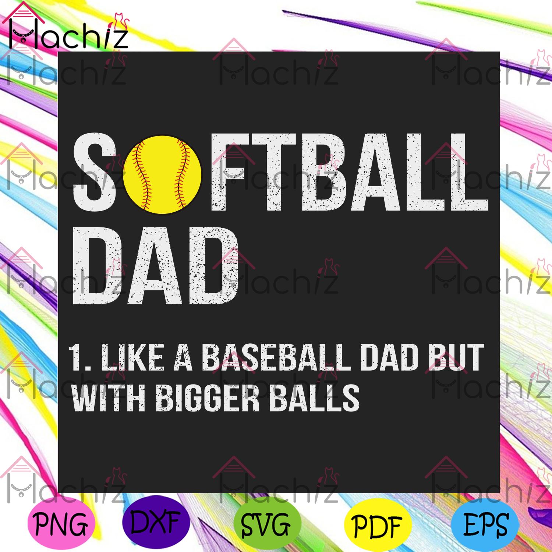 Softball dad like a baseball dad but with bigger balls svg fathers