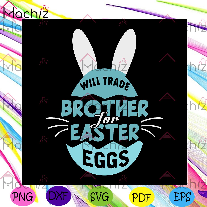 Will trade brother for easter eggs svg trending svg, easter svg