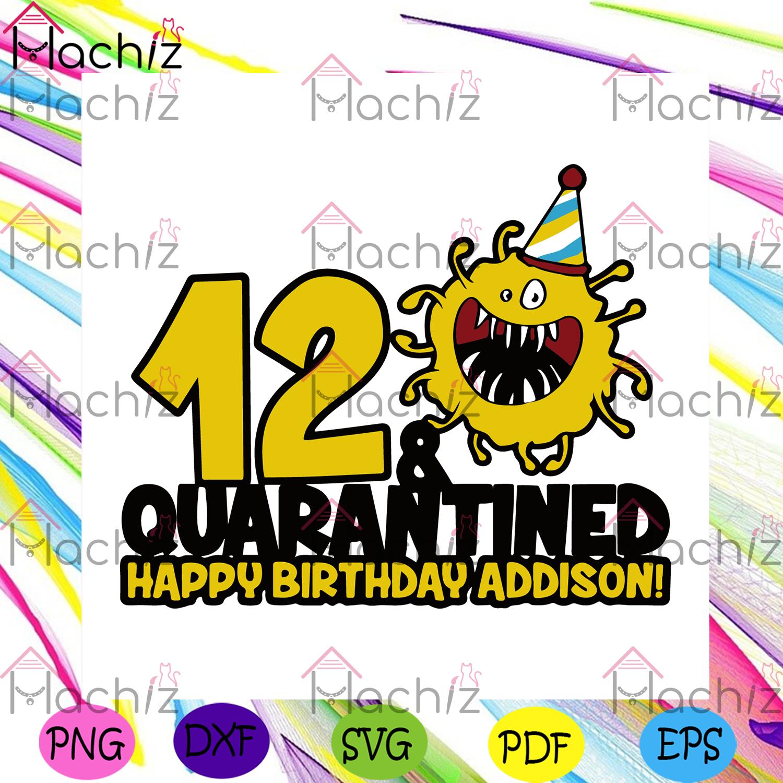 12 and quarantined happy birthday addison svg birthay svg