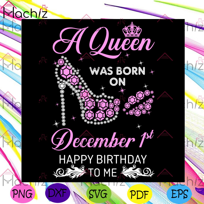 A queen was born on 1st december birthday svg, birthday gift